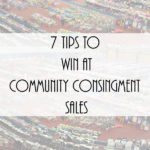 7 Tips to Win at Community Consignment Sales: Helpful tips on how to save money and get the most out of local sales.
