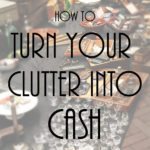 How to Turn Your Clutter into Cash: Sharing tips to help you transform your clutter into cash!