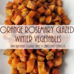 Orange Rosemary Glazed Winter Vegetables | Healthy | Gluten Free | Low Sugar | Fall Recipe | Thanksgiving Side Dish