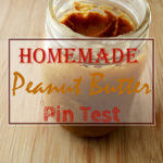 Home Made Peanut Butter Pin Test Review: Is it easy to make your own peanut butter?