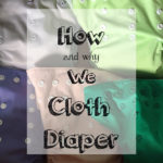 Curious about cloth diapering? This post explains why we chose to cloth diaper, and the system that we use to cloth diaper.